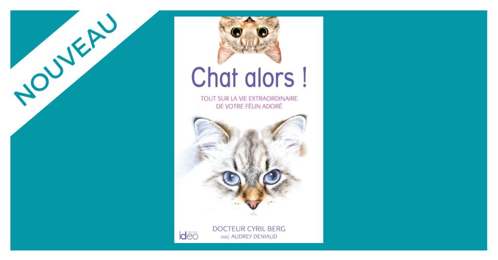 Sortie du premier livre du docteur Cyril Berg : « Chat Alors ! »